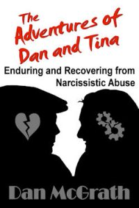 The Adventures of Dan and Tina - Enduring and Recovering from Narcissistic Abuse